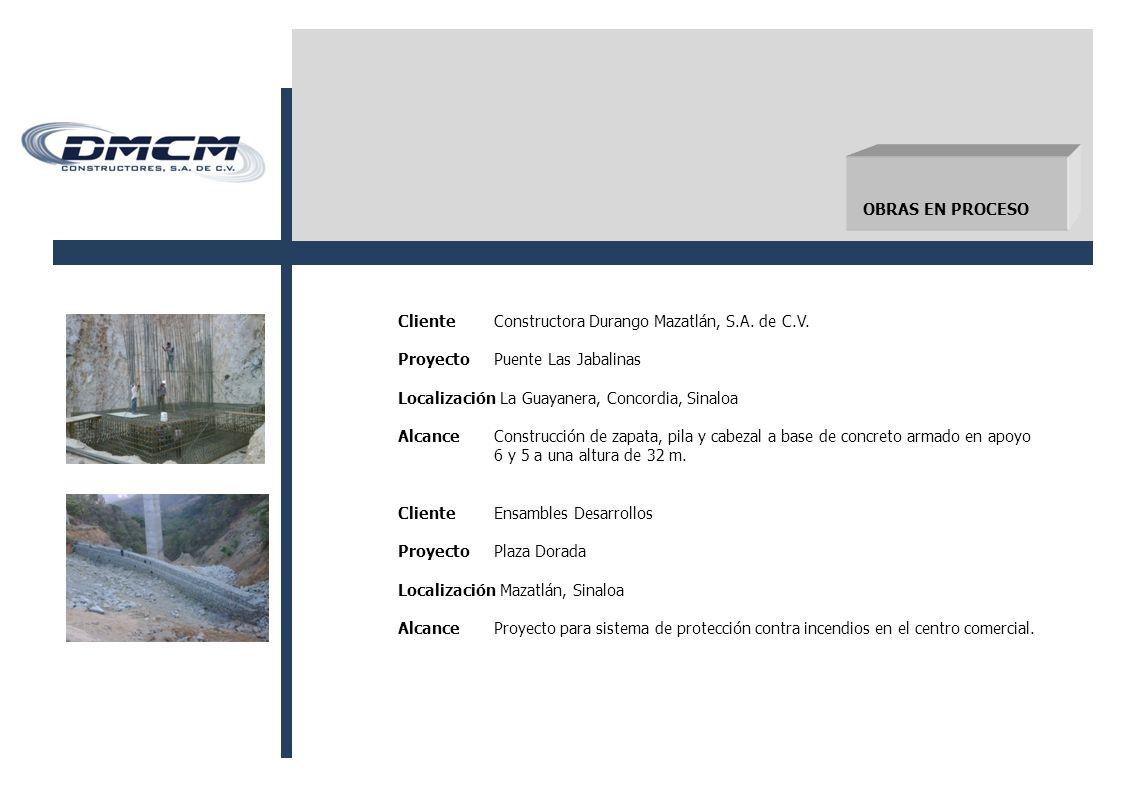 OBRAS EN PROCESO Cliente Constructora Durango Mazatlán, S.A. de C.V. Proyecto Puente Las Jabalinas.