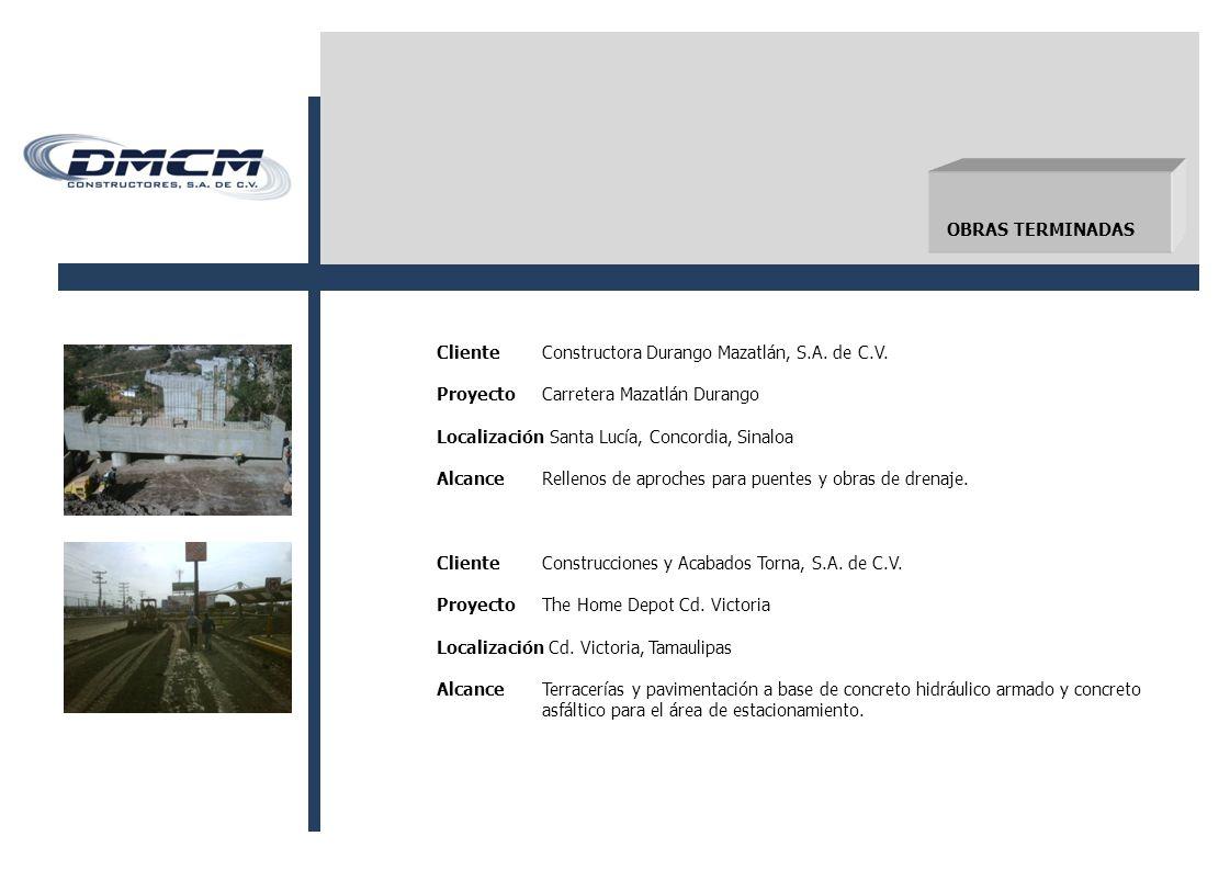 OBRAS TERMINADAS Cliente Constructora Durango Mazatlán, S.A. de C.V. Proyecto Carretera Mazatlán Durango.
