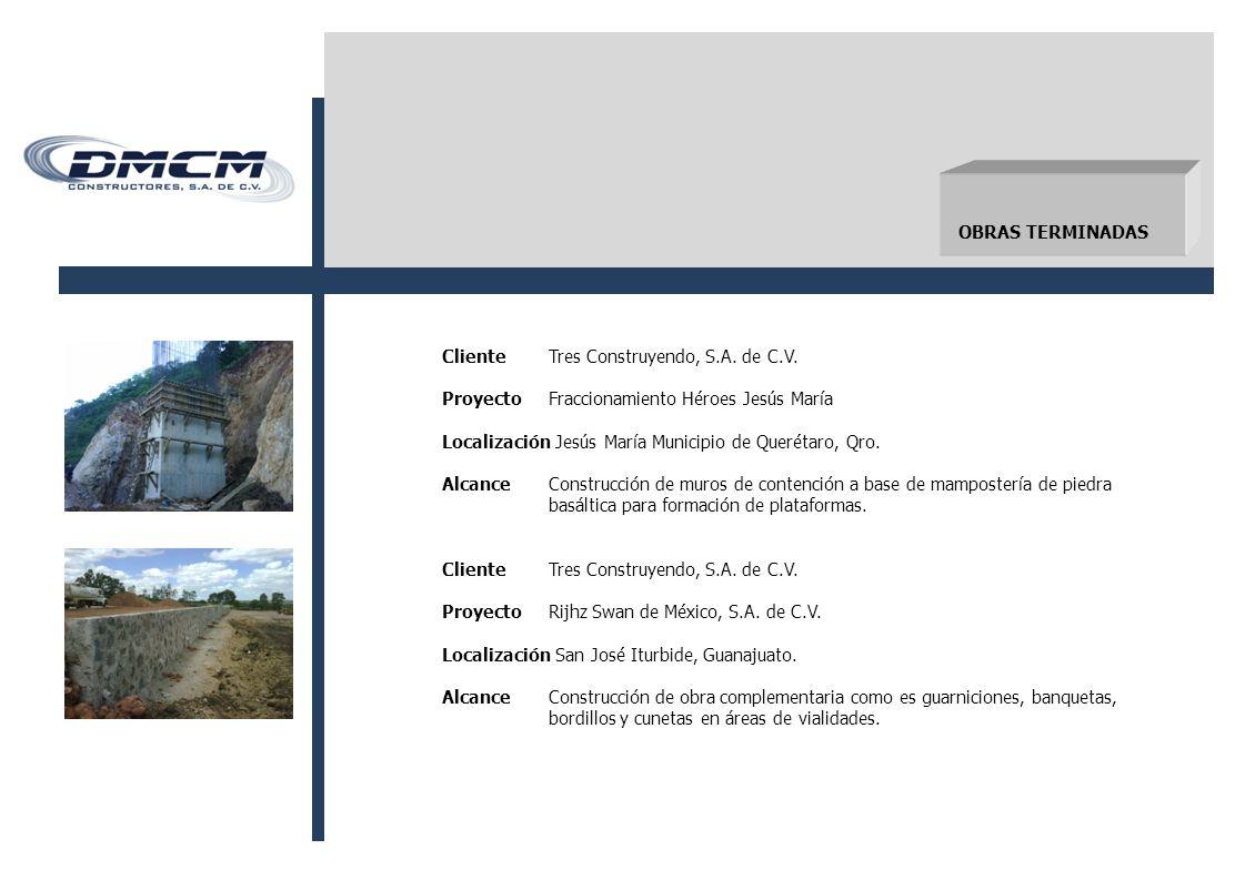 OBRAS TERMINADAS Cliente Tres Construyendo, S.A. de C.V. Proyecto Fraccionamiento Héroes Jesús María.