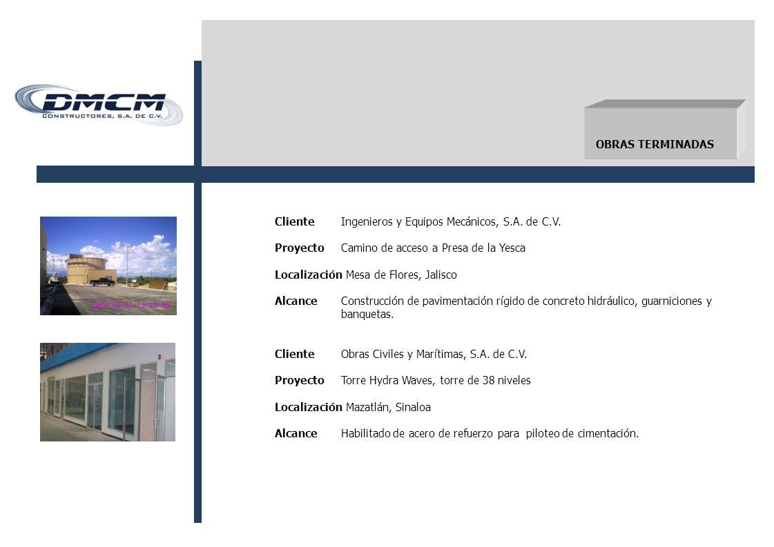 OBRAS TERMINADAS Cliente Ingenieros y Equipos Mecánicos, S.A. de C.V. Proyecto Camino de acceso a Presa de la Yesca.