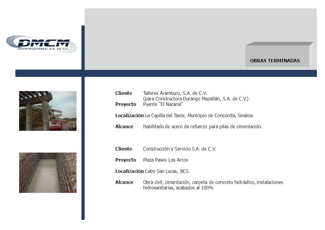 OBRAS TERMINADAS Cliente Talleres Aramburo, S.A. de C.V. (para Constructora Durango Mazatlán, S.A. de C.V.)