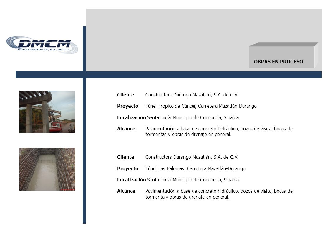 OBRAS EN PROCESO Cliente Constructora Durango Mazatlán, S.A. de C.V. Proyecto Túnel Trópico de Cáncer, Carretera Mazatlán-Durango.