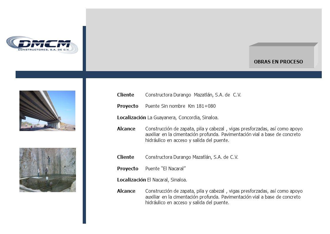 OBRAS EN PROCESO Cliente Constructora Durango Mazatlán, S.A. de C.V. Proyecto Puente Sin nombre Km 181+080.