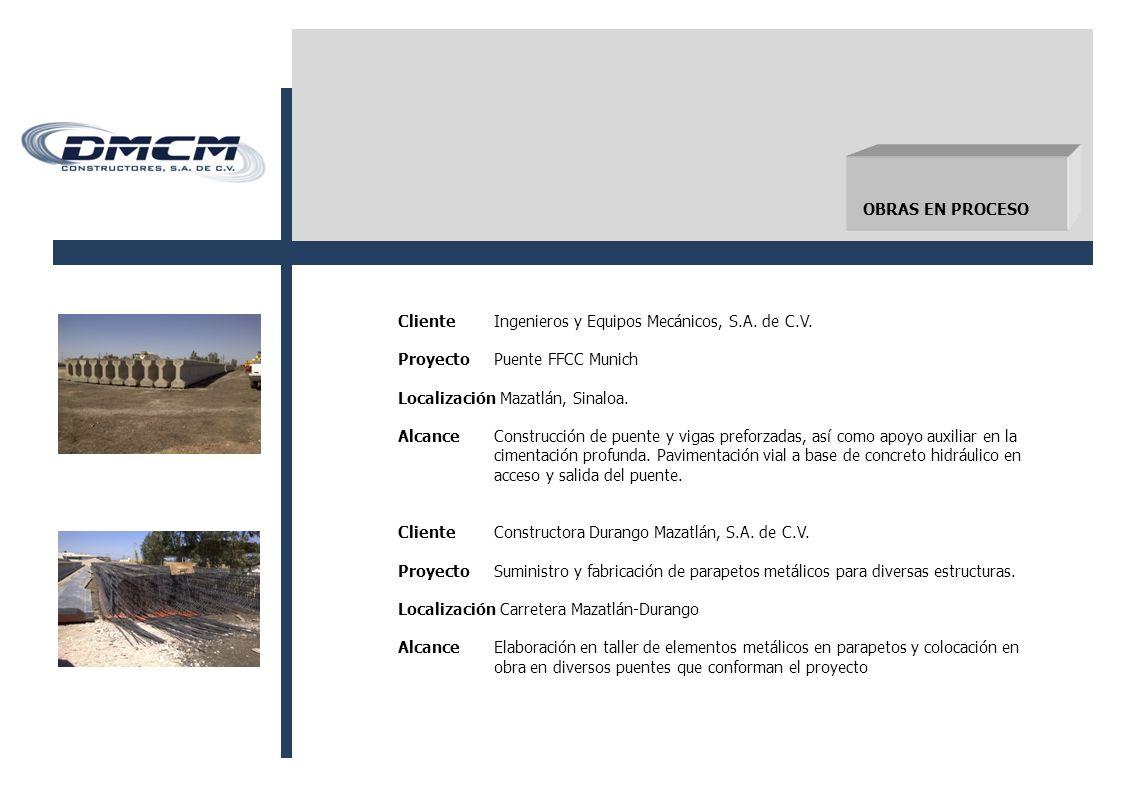 OBRAS EN PROCESO Cliente Ingenieros y Equipos Mecánicos, S.A. de C.V. Proyecto Puente FFCC Munich.