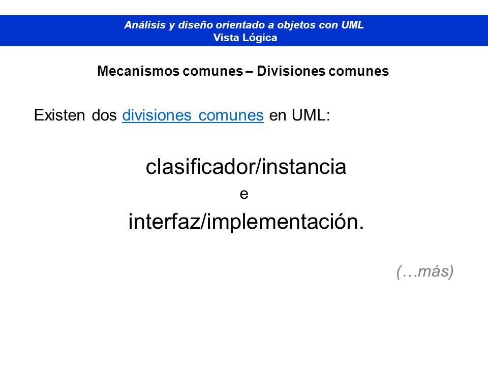 Existen dos divisiones comunes en UML: clasificador/instancia e