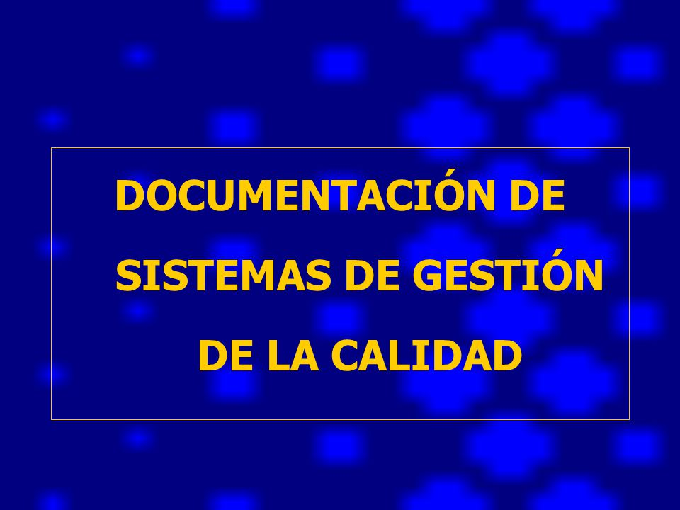 DOCUMENTACIÓN DE SISTEMAS DE GESTIÓN DE LA CALIDAD