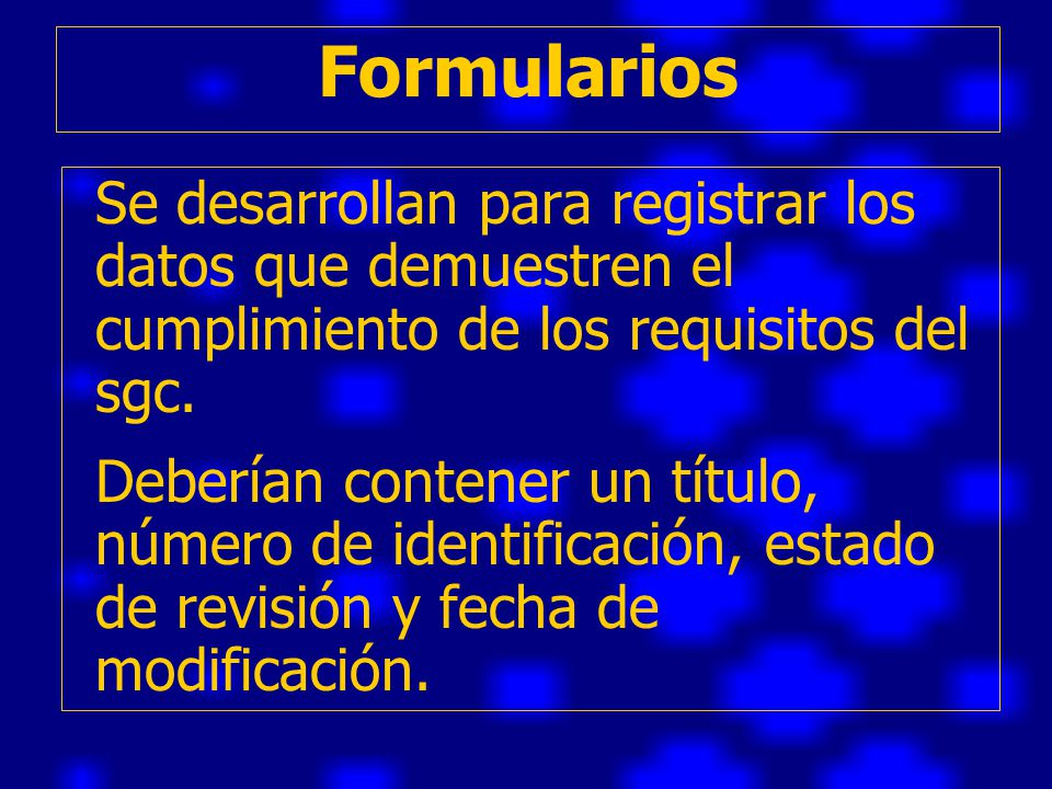 Formularios Se desarrollan para registrar los datos que demuestren el cumplimiento de los requisitos del sgc.