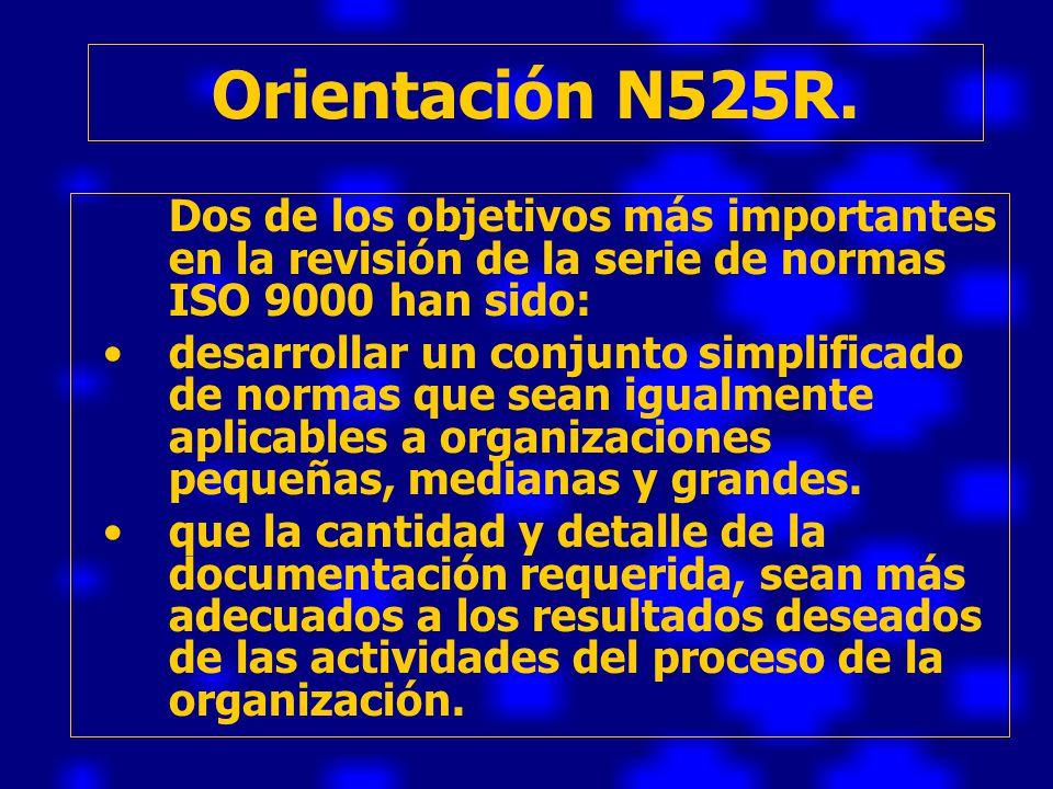 Orientación N525R. Dos de los objetivos más importantes en la revisión de la serie de normas ISO 9000 han sido: