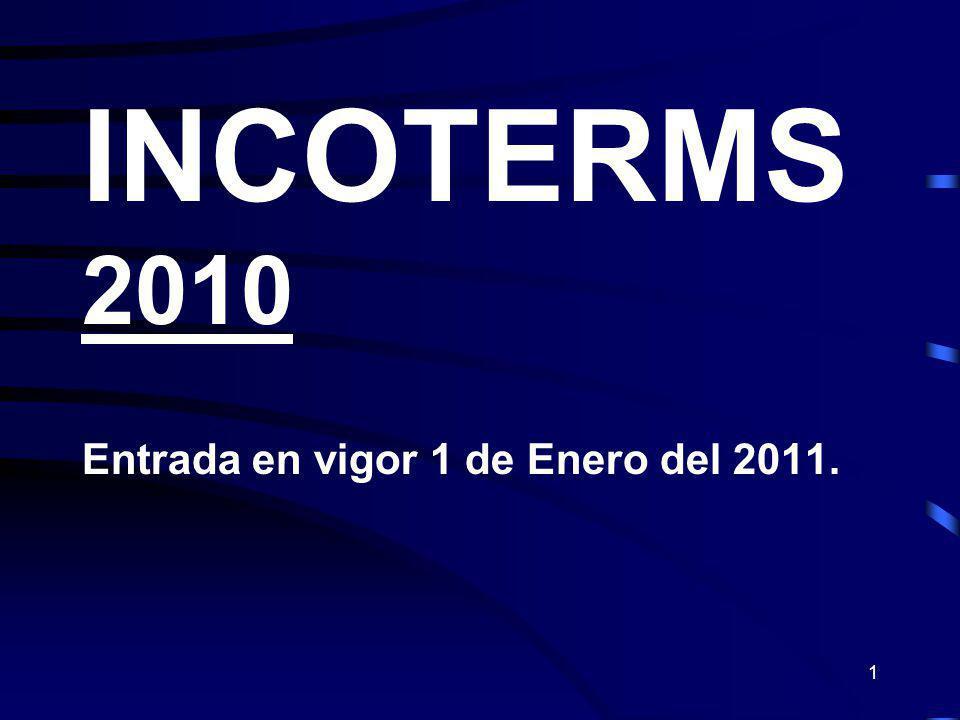 INCOTERMS 2010 Entrada en vigor 1 de Enero del 2011.