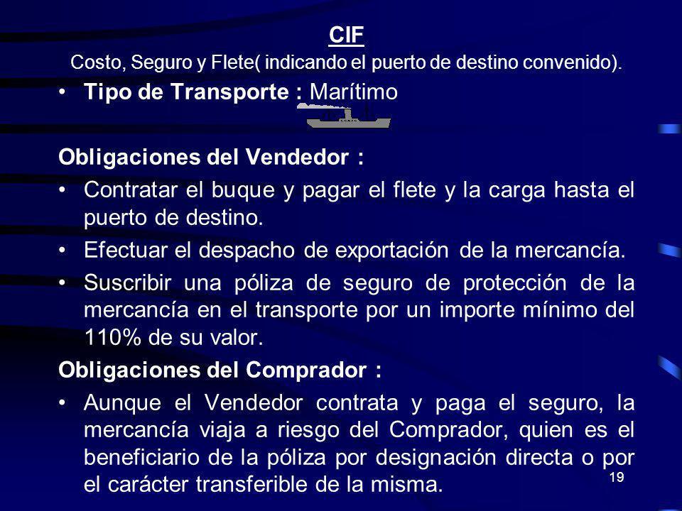 Costo, Seguro y Flete( indicando el puerto de destino convenido).