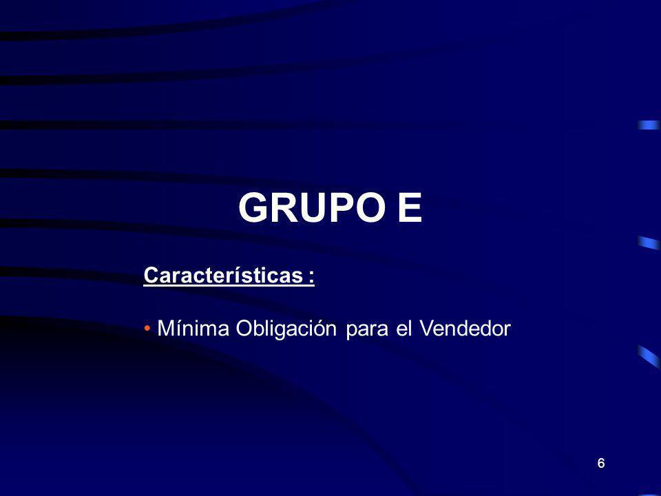 GRUPO E Características : Mínima Obligación para el Vendedor