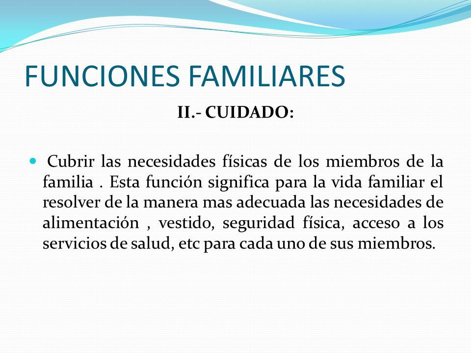FUNCIONES FAMILIARES II.- CUIDADO: