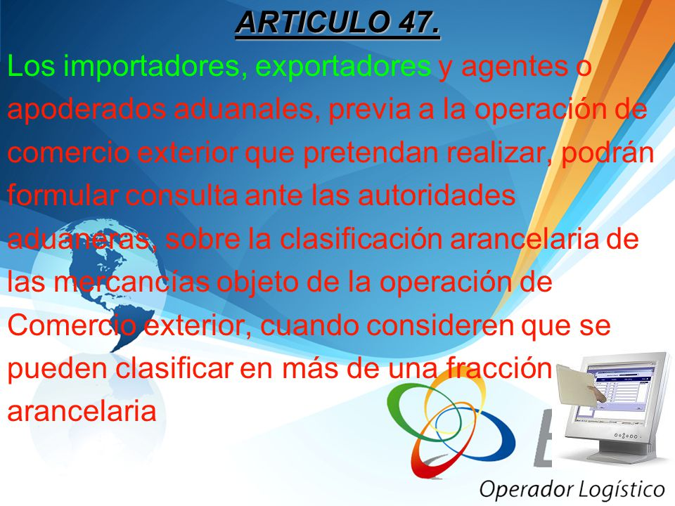 ARTICULO 47. Los importadores, exportadores y agentes o. apoderados aduanales, previa a la operación de.