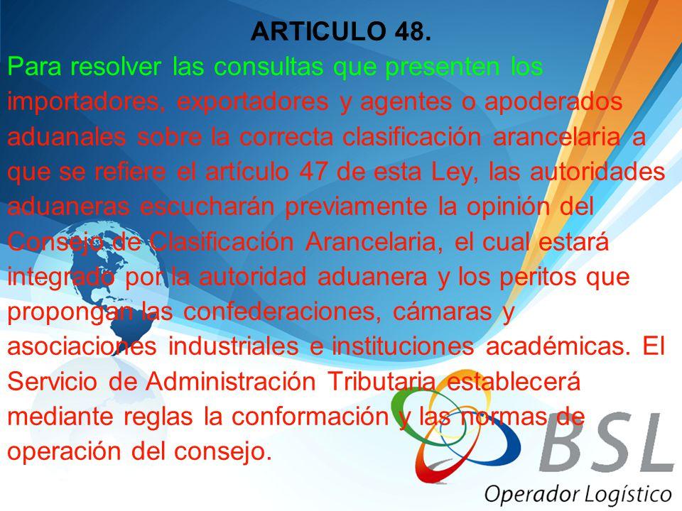 ARTICULO 48. Para resolver las consultas que presenten los. importadores, exportadores y agentes o apoderados.