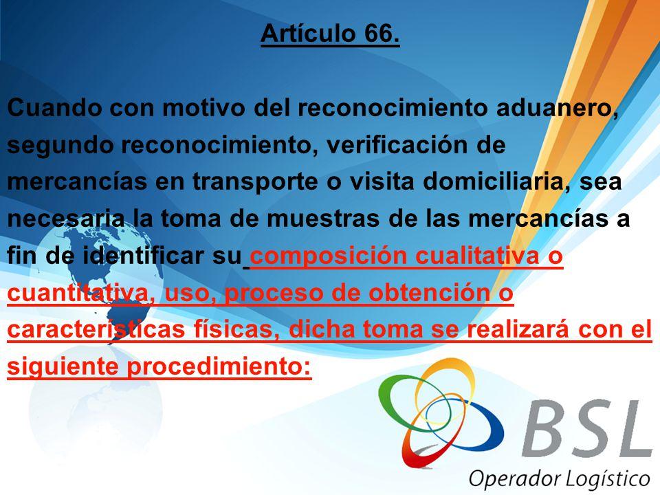 Artículo 66. Cuando con motivo del reconocimiento aduanero, segundo reconocimiento, verificación de.