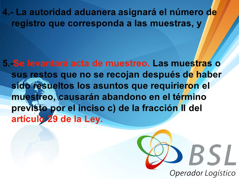 4.- La autoridad aduanera asignará el número de registro que corresponda a las muestras, y