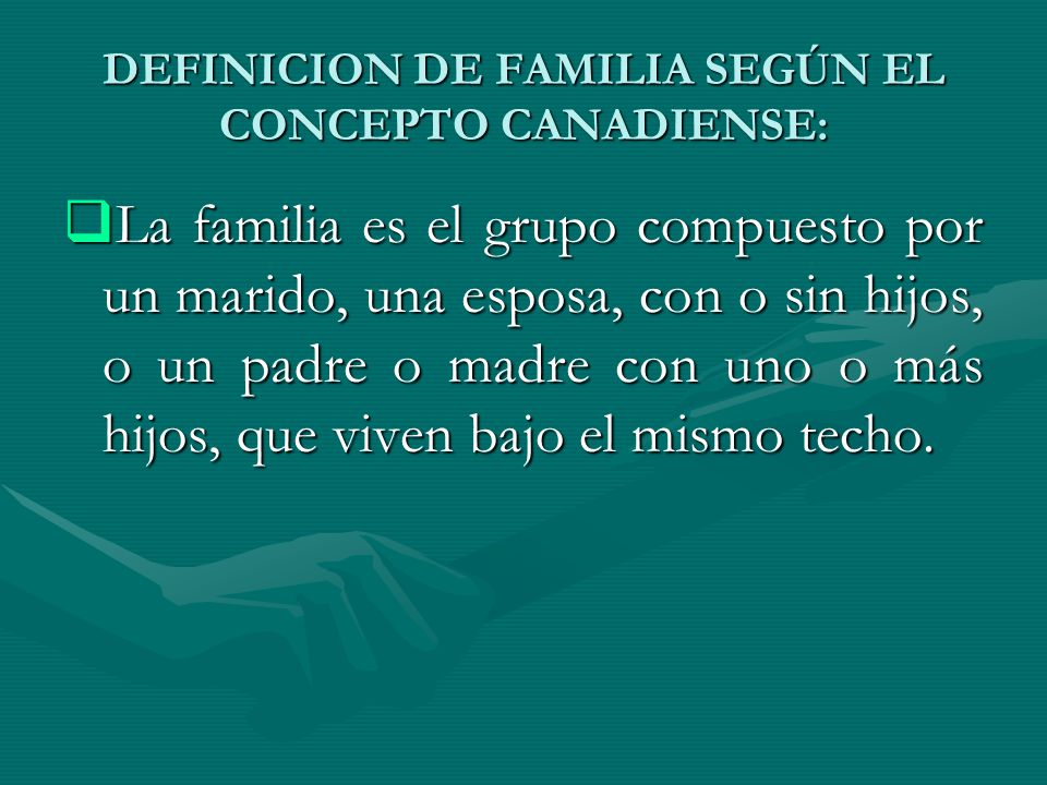 DEFINICION DE FAMILIA SEGÚN EL CONCEPTO CANADIENSE: