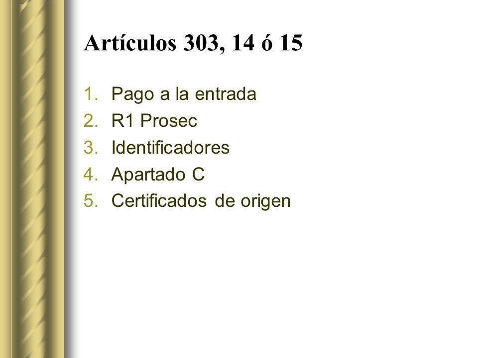 Artículos 303, 14 ó 15 Pago a la entrada R1 Prosec Identificadores