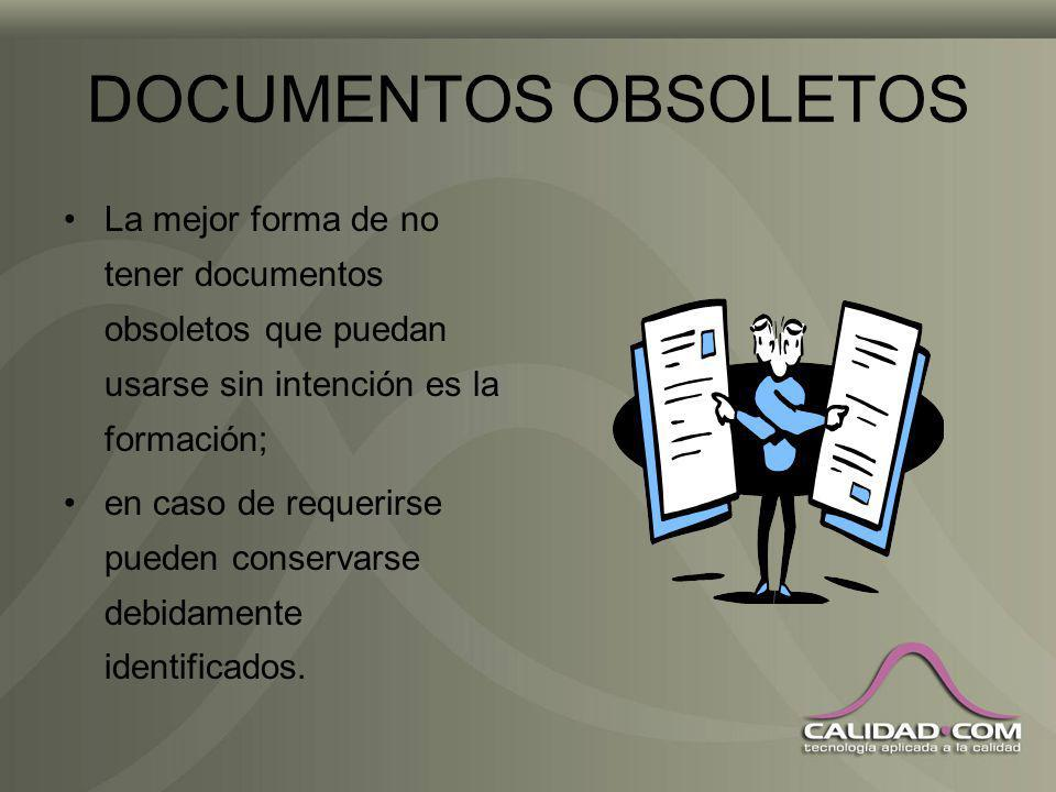 DOCUMENTOS OBSOLETOS La mejor forma de no tener documentos obsoletos que puedan usarse sin intención es la formación;