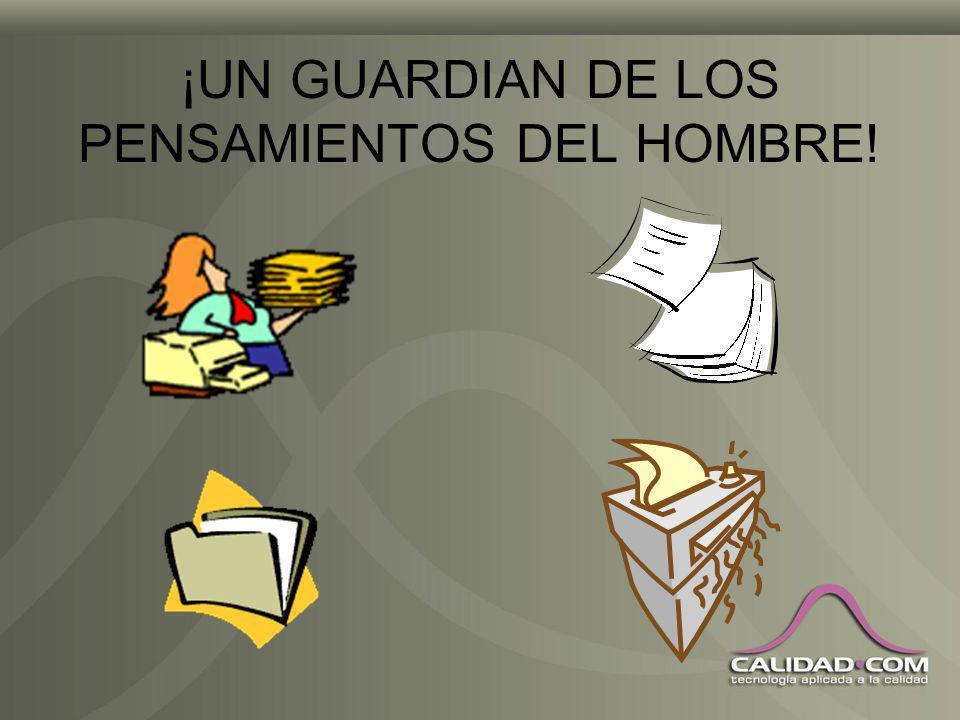 ¡UN GUARDIAN DE LOS PENSAMIENTOS DEL HOMBRE!