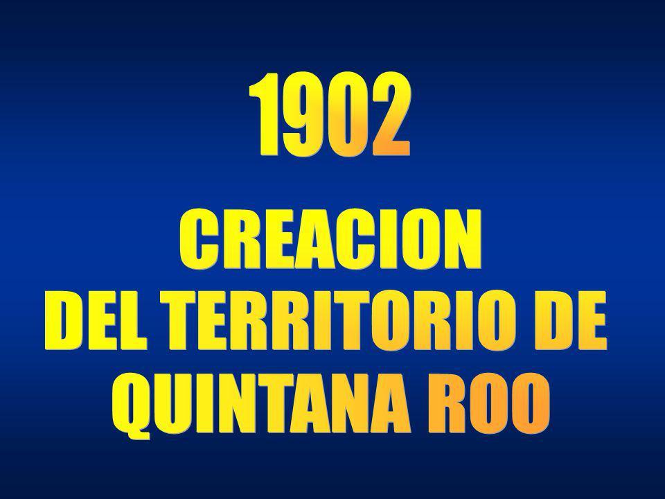 1902 CREACION DEL TERRITORIO DE QUINTANA ROO