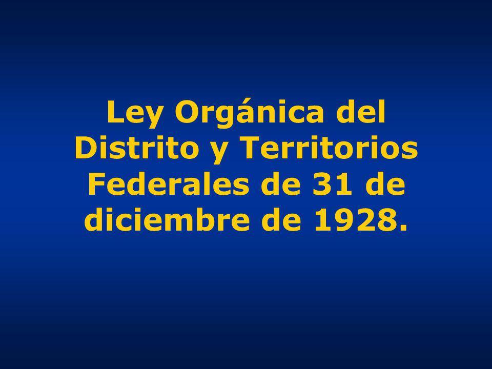 Ley Orgánica del Distrito y Territorios Federales de 31 de diciembre de 1928.