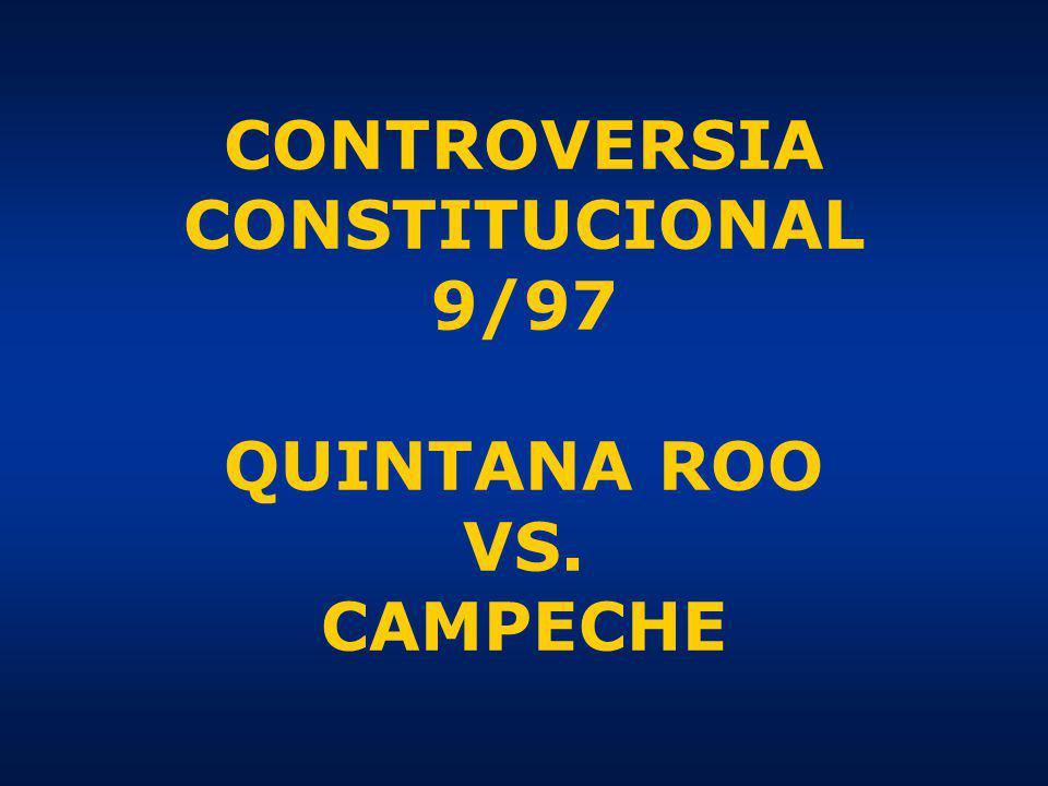CONTROVERSIA CONSTITUCIONAL 9/97 QUINTANA ROO VS. CAMPECHE