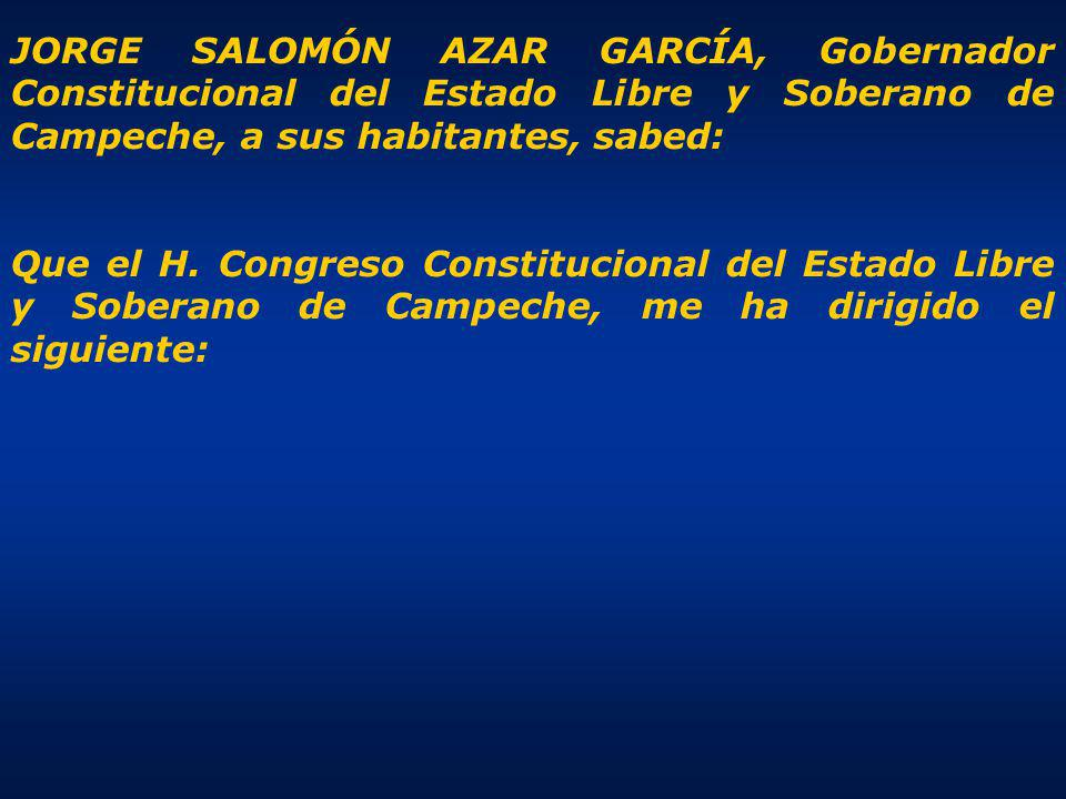 JORGE SALOMÓN AZAR GARCÍA, Gobernador Constitucional del Estado Libre y Soberano de Campeche, a sus habitantes, sabed: