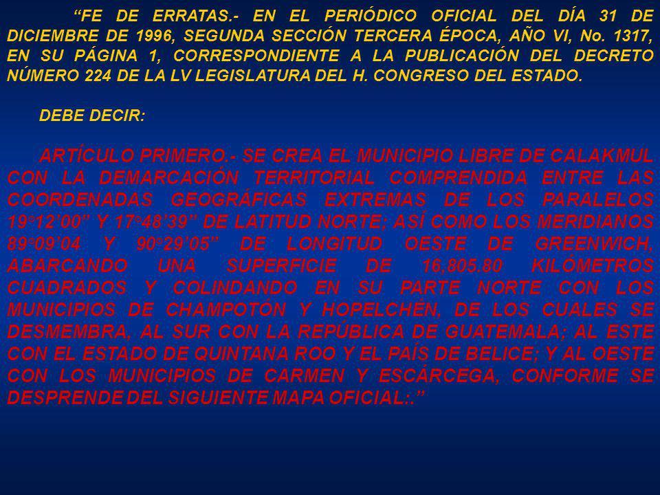 FE DE ERRATAS.- EN EL PERIÓDICO OFICIAL DEL DÍA 31 DE DICIEMBRE DE 1996, SEGUNDA SECCIÓN TERCERA ÉPOCA, AÑO VI, No. 1317, EN SU PÁGINA 1, CORRESPONDIENTE A LA PUBLICACIÓN DEL DECRETO NÚMERO 224 DE LA LV LEGISLATURA DEL H. CONGRESO DEL ESTADO.