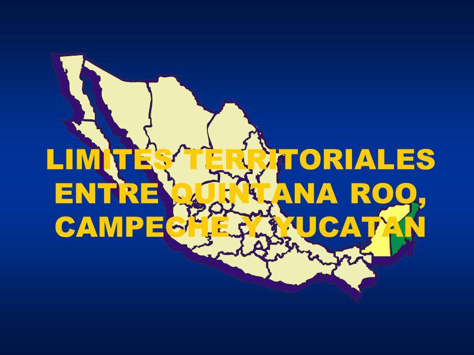 LIMITES TERRITORIALES ENTRE QUINTANA ROO, CAMPECHE Y YUCATAN
