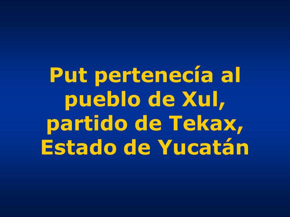 Put pertenecía al pueblo de Xul, partido de Tekax, Estado de Yucatán