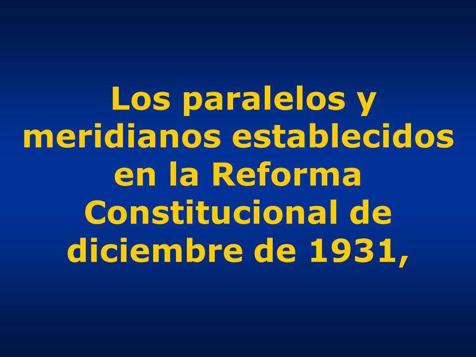 Los paralelos y meridianos establecidos en la Reforma Constitucional de diciembre de 1931,