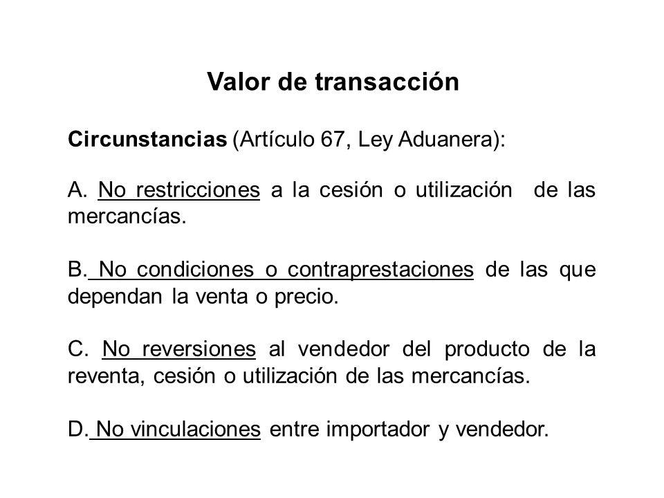Valor de transacción Circunstancias (Artículo 67, Ley Aduanera):