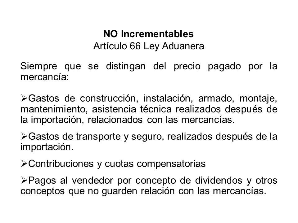 NO Incrementables Artículo 66 Ley Aduanera. Siempre que se distingan del precio pagado por la mercancía: