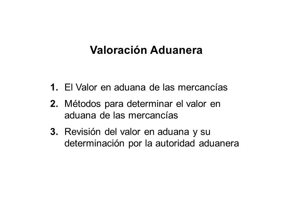 Valoración Aduanera 1. El Valor en aduana de las mercancías