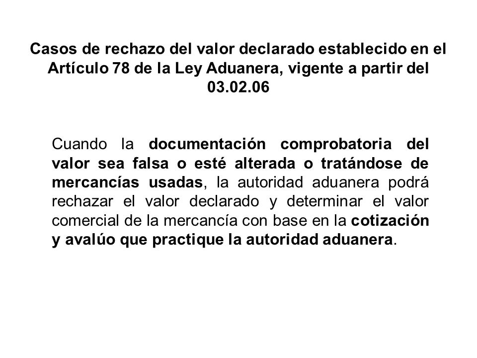 Casos de rechazo del valor declarado establecido en el Artículo 78 de la Ley Aduanera, vigente a partir del 03.02.06