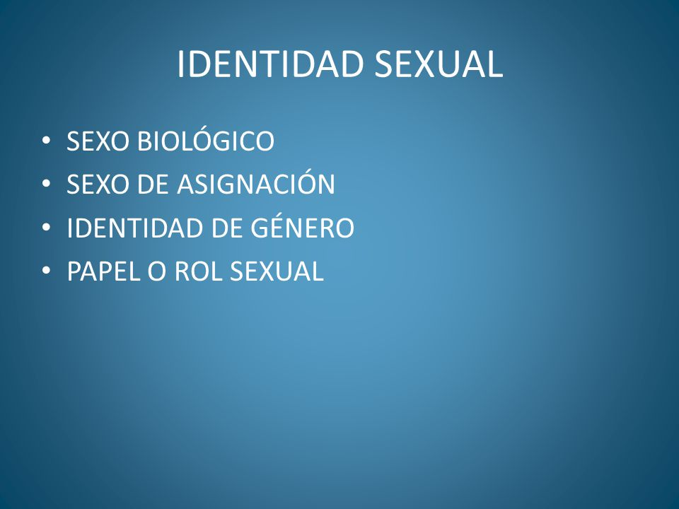 IDENTIDAD SEXUAL SEXO BIOLÓGICO SEXO DE ASIGNACIÓN IDENTIDAD DE GÉNERO