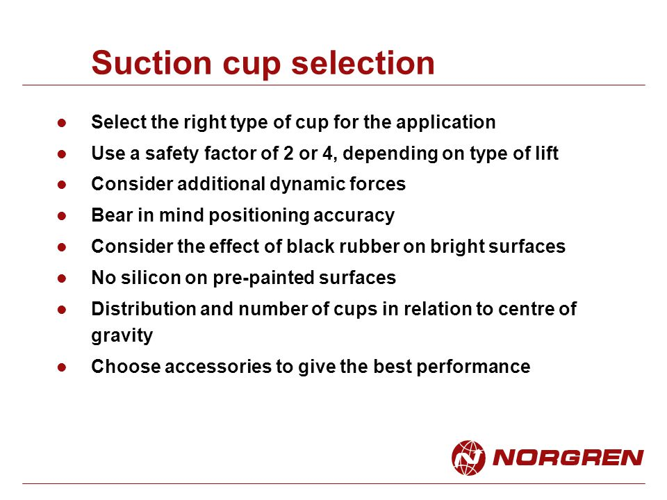 Suction cup selection Select the right type of cup for the application