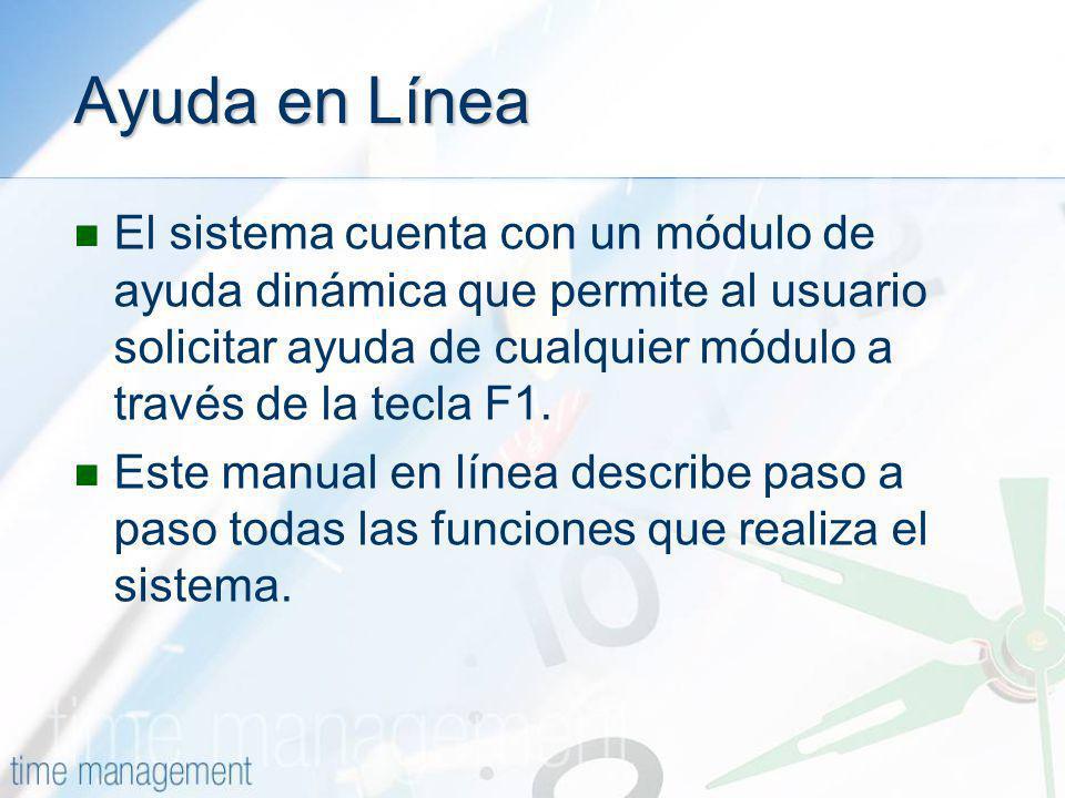 Ayuda en Línea El sistema cuenta con un módulo de ayuda dinámica que permite al usuario solicitar ayuda de cualquier módulo a través de la tecla F1.