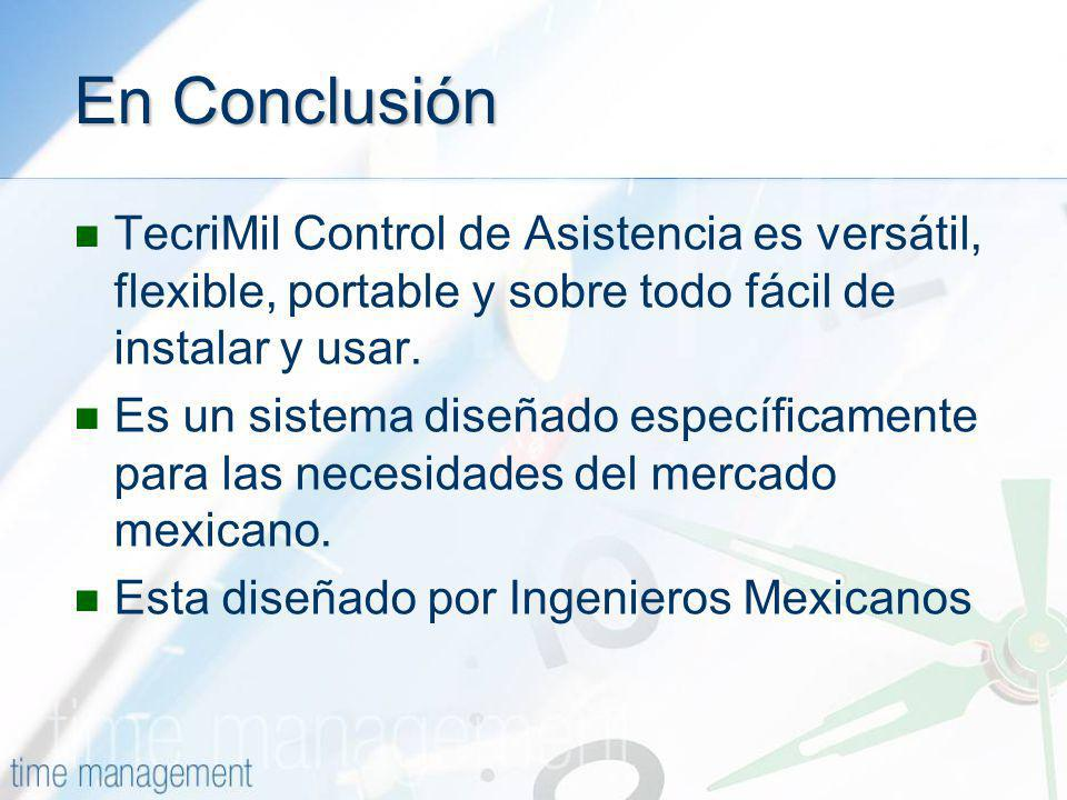 En Conclusión TecriMil Control de Asistencia es versátil, flexible, portable y sobre todo fácil de instalar y usar.