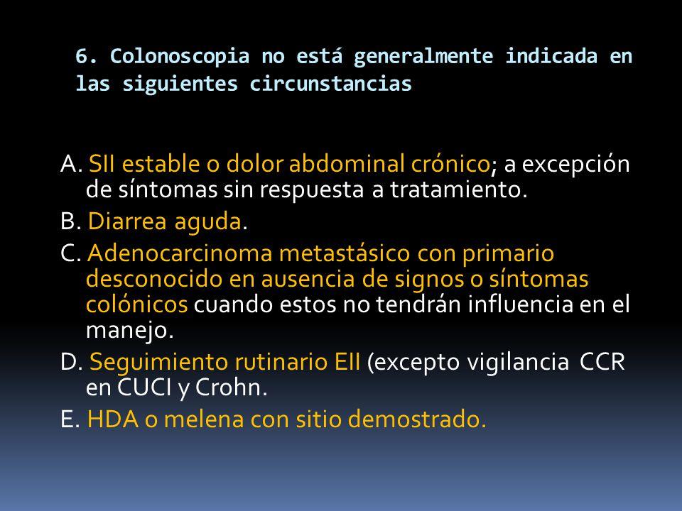 6. Colonoscopia no está generalmente indicada en las siguientes circunstancias