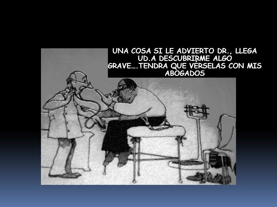 UNA COSA SI LE ADVIERTO DR. , LLEGA UD. A DESCUBRIRME ALGO GRAVE…