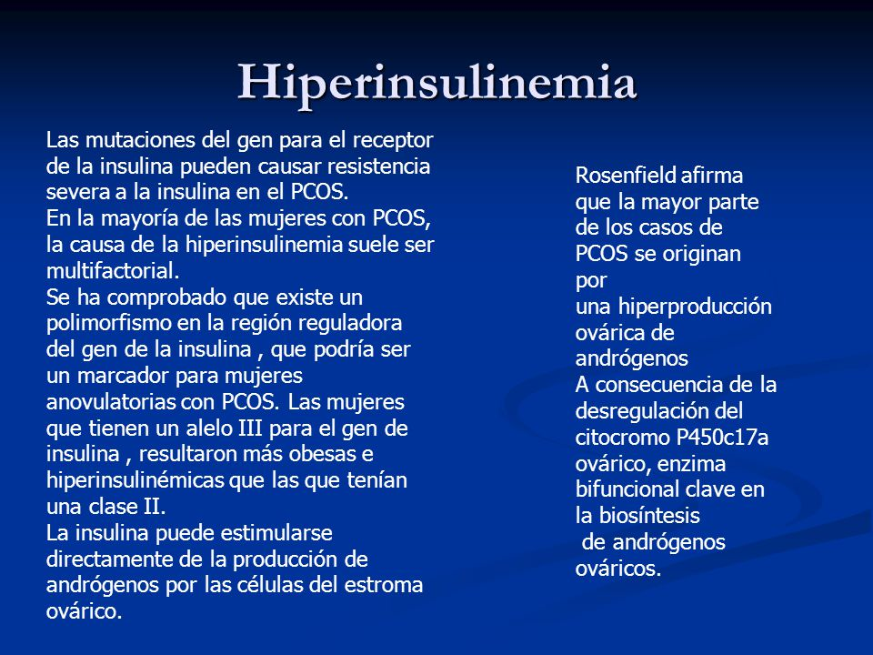 Hiperinsulinemia Las mutaciones del gen para el receptor de la insulina pueden causar resistencia severa a la insulina en el PCOS.
