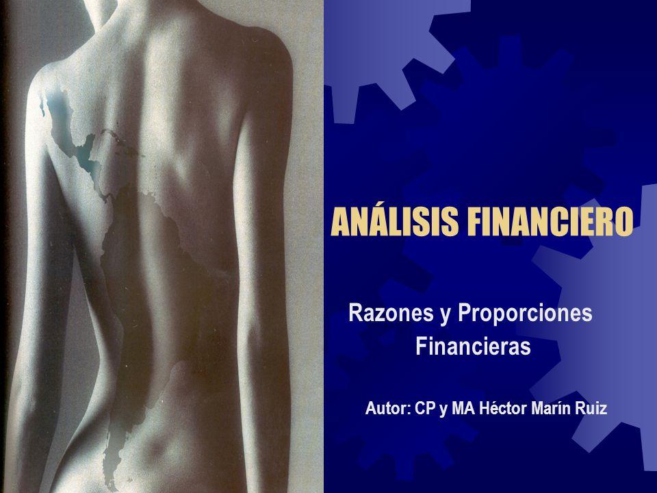 Razones y Proporciones Financieras Autor: CP y MA Héctor Marín Ruiz