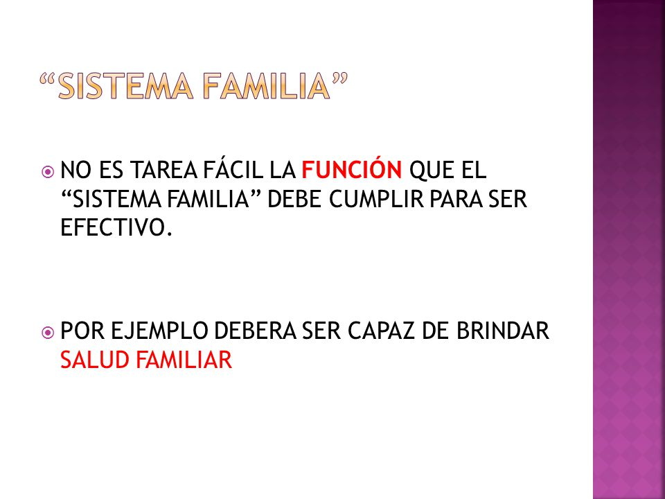 SISTEMA FAMILIA NO ES TAREA FÁCIL LA FUNCIÓN QUE EL SISTEMA FAMILIA DEBE CUMPLIR PARA SER EFECTIVO.