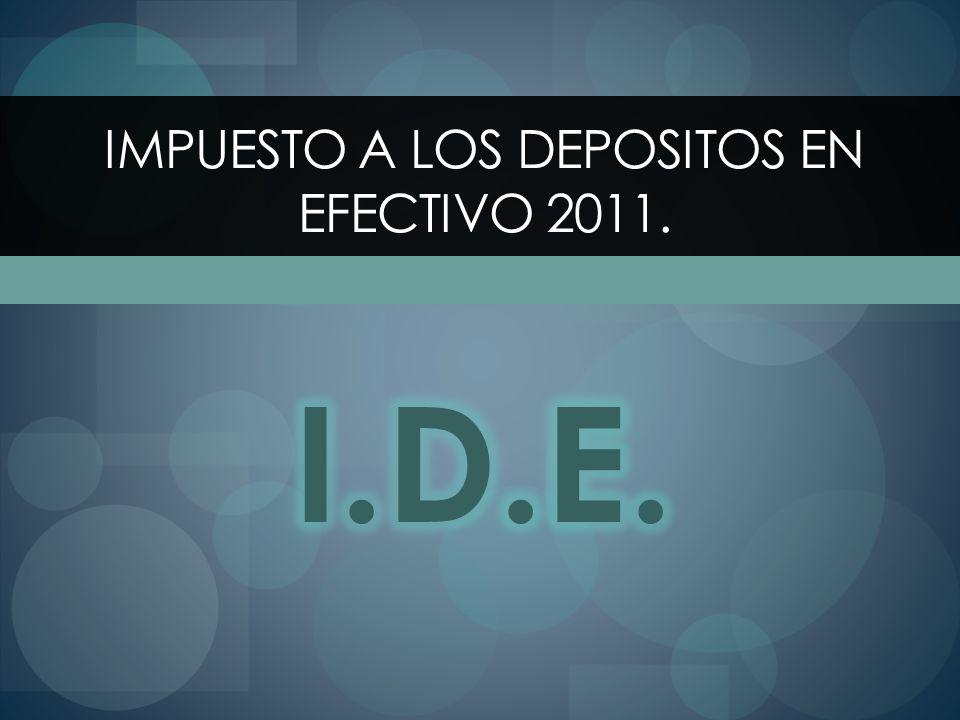 IMPUESTO A LOS DEPOSITOS EN EFECTIVO 2011.