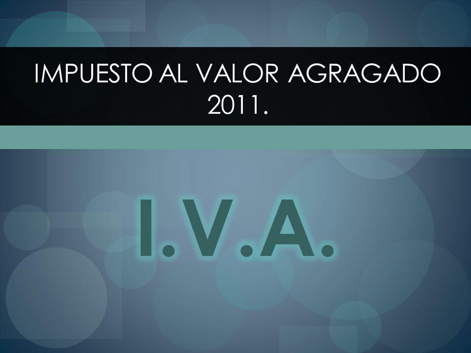 IMPUESTO AL VALOR AGRAGADO 2011.