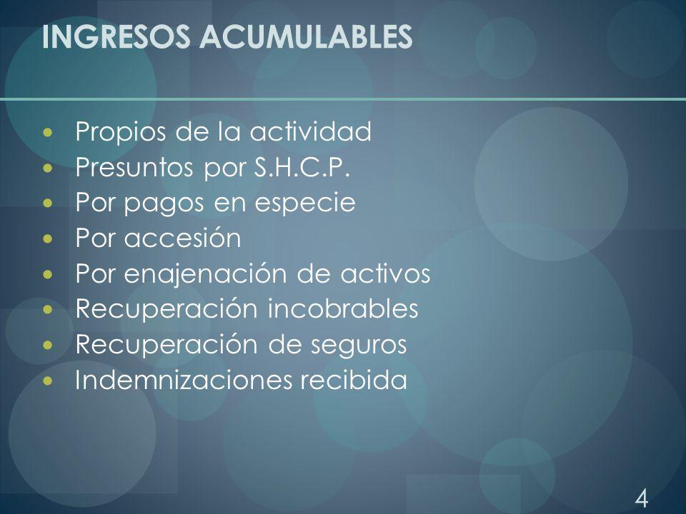 INGRESOS ACUMULABLES Propios de la actividad Presuntos por S.H.C.P.