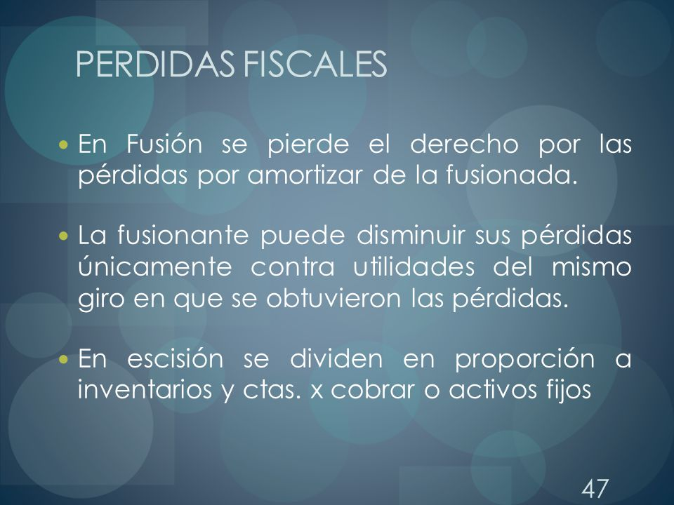 PERDIDAS FISCALES En Fusión se pierde el derecho por las pérdidas por amortizar de la fusionada.