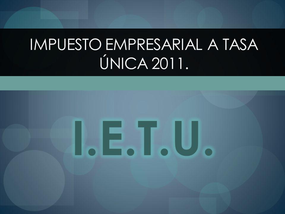 IMPUESTO EMPRESARIAL A TASA ÚNICA 2011.